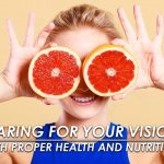 Caring for Your Vision With Proper Health and Nutrition