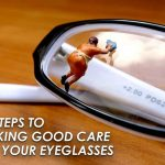 5 Steps to Taking Good Care of Your Eyeglasses