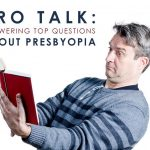 Pro Talk: Answering Top Questions About Presbyopia