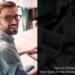 Tips on Protecting Your Eyes in the Workplace